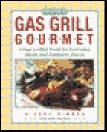 gas grill gourmet great guide and recipes for the grilliing man